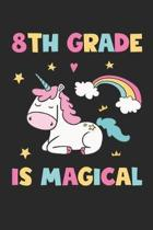 8th Grade Is Magical - Unicorn Back To School Gift - Notebook For Eigth Grade Girls - Girls Unicorn Writing Journal: Medium College-Ruled Journey Diar