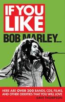 If You Like Bob Marley Here are Over 200 Bands, CDs, Films, and Other Oddities That You Will Love