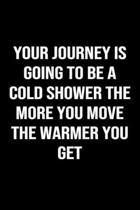 Your Journey is Going to be a Cold Shower the More You Move The Warmer You Get: A softcover blank lined journal to jot down ideas, memories, goals, an
