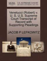 Venetucci (Robert) V. U. S. U.S. Supreme Court Transcript of Record with Supporting Pleadings