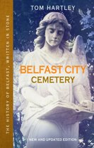 Belfast City Cemetery: The History of Belfast, Written In Stone, Book 1