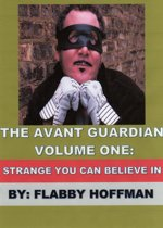 The Avant Guardian: Volume One: Strange You Can Believe In