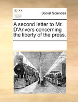 A Second Letter to Mr. d'Anvers Concerning the Liberty of the Press