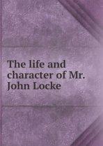 The Life and Character of Mr. John Locke
