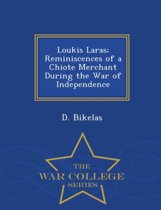 Loukis Laras; Reminiscences of a Chiote Merchant During the War of Independence - War College Series