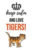 Keep Calm And Love Tigers!