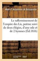 Le Raffermissement de l'Empire Des Lis, Po�me Suivi de Deux �l�gies, d'Une Ode Et de Deux Hymnes