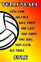 Volleyball Stay Low Go Fast Kill First Die Last One Shot One Kill Not Luck All Skill Kyle