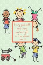 Every good gift and every perfect gift is from above. James 1: 17: Prayer Book for Children - Bible Verses Diary- Notebook for Religion Class