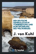 Der Deutsche Generalstab in Vorbereitung Und Durchf hrung Des Weltkrieges