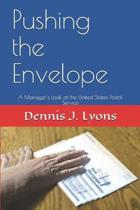 Pushing the Envelope: A Manager's Look at the United States Postal Service