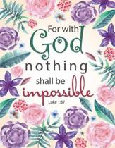 For with God, Nothing Shall Be Impossible - Luke 1