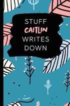 Stuff Caitlin Writes Down