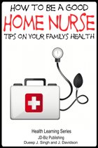 How to Be a Good Home Nurse: Tips on your family's health