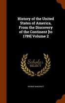 History of the United States of America, from the Discovery of the Continent [To 1789] Volume 2