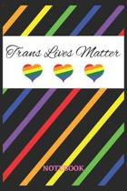 TRANS LIVES MATTER Notebook: 6x9 inches - 110 dotgrid pages - Greatest LGBTQ Rainbow Hearts Journal - Gift, Present Idea
