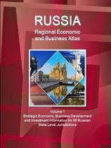 Russia Regional Economic and Business Atlas Volume 1 Strategic Economic, Business Development and Investment Information for 85 Russian State Level Jurisdictions