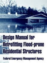 Design Manual for Retrofitting Flood-Prone Residential Structures
