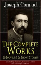 The Complete Works of Joseph Conrad: 20 Novels & 26 Short Stories (Including Memoirs, Essays & Letters in One Single Edition)