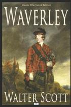 Waverley: or 'Tis Sixty Years Since - Classic Illustrated Edition