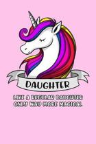 Daughter Like A Regular Daughter Only Way More Magical: Unicorn Daughter Notebook