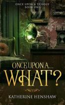 Once Upon A... What?