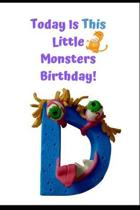 Today Is This Little Monsters Birthday: Funny Monsters Plasticine Alphabet Initial ''D'' Birthday Card & Gift In One. Colorful Collection of Kids Games