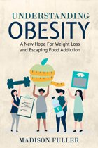 Understanding Obesity: A New Hope For Weight Loss and Escaping Food Addiction