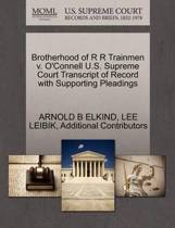 Brotherhood of R R Trainmen V. O'Connell U.S. Supreme Court Transcript of Record with Supporting Pleadings