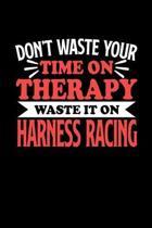 Trabrennsport Notizbuch Don't Waste Your Time On Therapy Waste It On Harness Racing: Notizbuch 120 linierte Seiten Din A5 Notizheft Geschenk f�r Gurtz