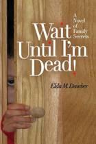 Wait Until I'm Dead!
