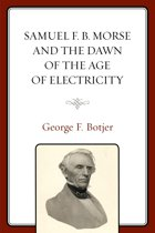 Samuel F. B. Morse and the Dawn of the Age of Electricity