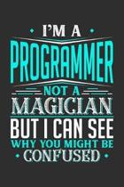 I'm A Programmer Not A Magician But I can See Why You Might Be Confused