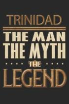 Trinidad The Man The Myth The Legend: Trinidad Notebook Journal 6x9 Personalized Customized Gift For Someones Surname Or First Name is Trinidad