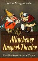 Münchener Kasperl-Theater (Eine Kindergeschichte in Versen) - Vollständige Ausgabe mit Originalillustrationen