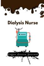 Dialysis Nurse Coffee Lovers Journal: Kick Start Your Morning with a Yearly Overview, Priorities, To-Do Lists, Notes & Reminders, & Some Coffee Quotes