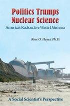 Politics Trumps Nuclear Science America's Radioactive Waste Dilemma