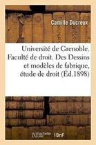 Universit� de Grenoble. Facult� de Droit. Des Dessins Et Mod�les de Fabrique, �tude de Droit