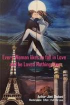 Every Woman likes to fall in Love and be loved Nothing Else