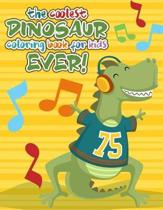 The Coolest Dinosaur Coloring Book for Kids Ever!: Coloring & Activity Book for Ages 2-8. Beautifully illustrated Large Coloring Pages With Dot to Dot