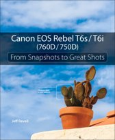 Canon EOS Rebel T6i / T6s: From Snapshots to Great Shots