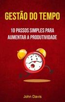 Gestão Do Tempo : 10 Passos Simples Para Aumentar A Produtividade