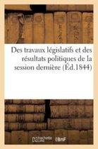 Des Travaux L�gislatifs Et Des R�sultats Politiques de la Session Derni�re