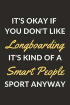 It's Okay If You Don't Like Longboarding It's Kind Of A Smart People Sport Anyway: A Longboarding Journal Notebook to Write Down Things, Take Notes, R