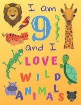 I am 9 and I Love Wild Animals: I am Nine and I Love Wild Animals Coloring Book with Sketching Pages. Great for Hours of Fun Coloring Doodling and Dra
