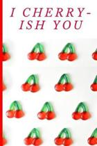 I Cherry-Ish You