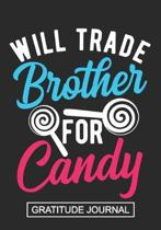 Will Trade Brother For Candy - Gratitude Journal: Halloween Blank Lined Gratitude Journal Notebook / Trick or Treat Candy Journal/Kids Journal/Candy C