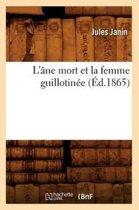 L'�ne Mort Et La Femme Guillotin�e (�d.1865)