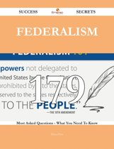Federalism 179 Success Secrets - 179 Most Asked Questions On Federalism - What You Need To Know