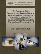 U.S. Supreme Court Transcript of Record Natural Gas Pipeline Company of America, Appellant, V. Panoma Corporation and the Corporation Commission of